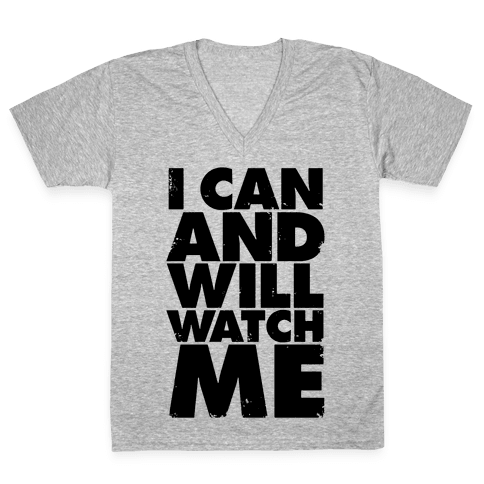 I Can And Will, Watch Me V-Neck Tee Shirt