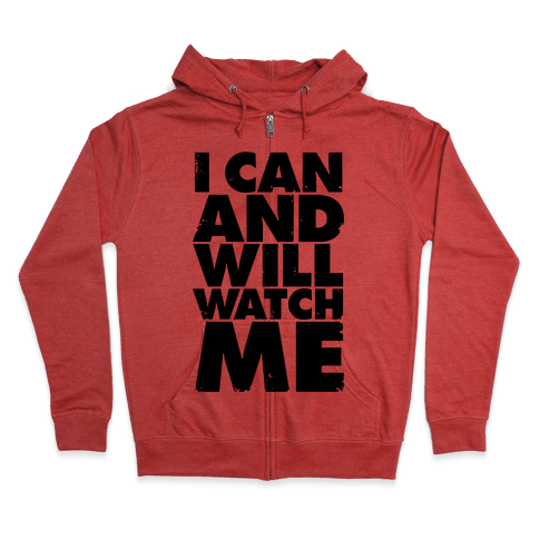 I Can And Will, Watch Me Zip Hoodie