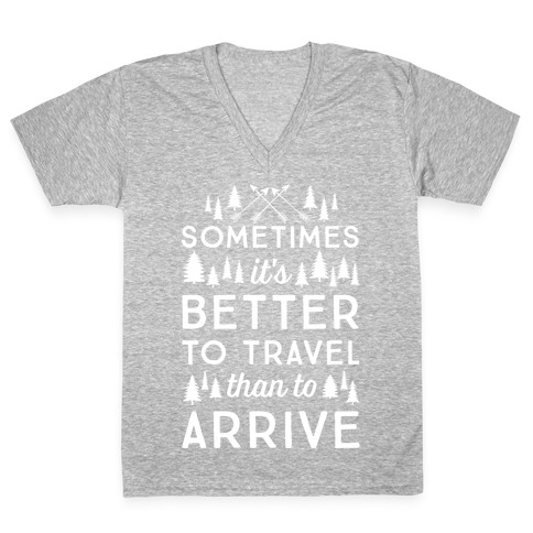 Sometimes It's Better To Travel Than To Arrive V-Neck Tee Shirt