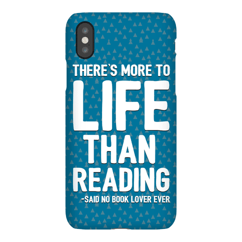 There's More To Life Than Reading Phone Case