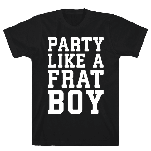 Party Like A Frat Boy Mens T-Shirt