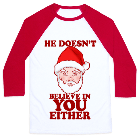 He Doesn't Believe In You Either Baseball Tee