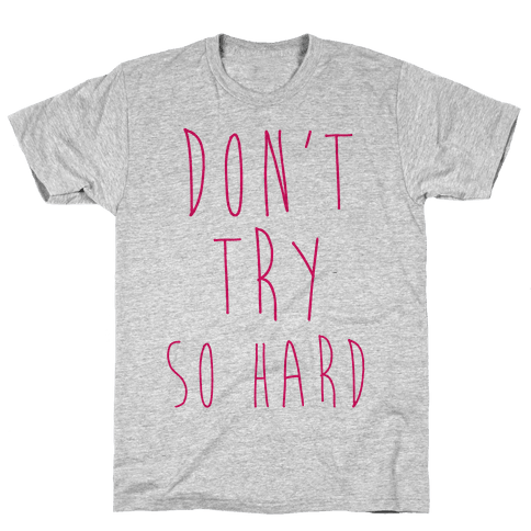 Don't Try So Hard Mens T-Shirt