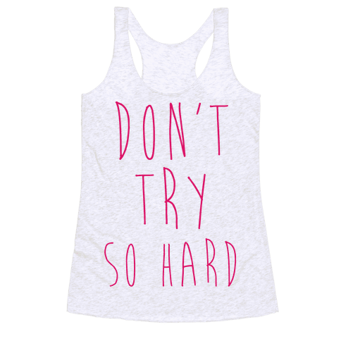 Don't Try So Hard Racerback Tank Top