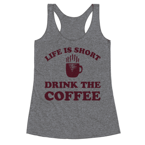 Life Is Short Drink The Coffee Racerback Tank Top