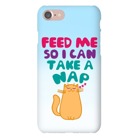 Feed Me So I Can Take A Nap Phone Case
