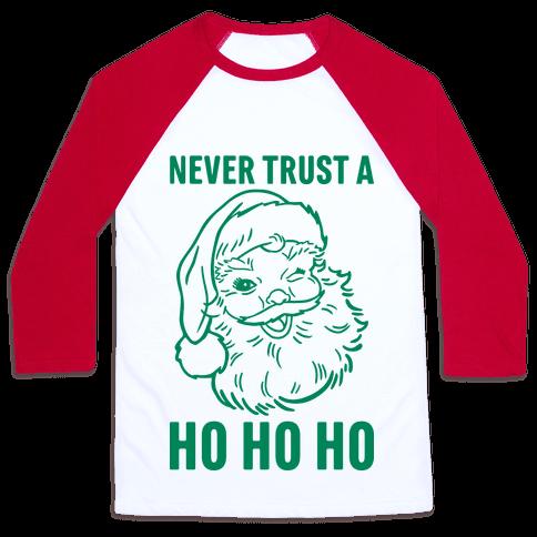 Never Trust A Ho Ho Ho Baseball Tee