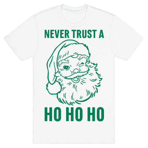 Never Trust A Ho Ho Ho Mens T-Shirt