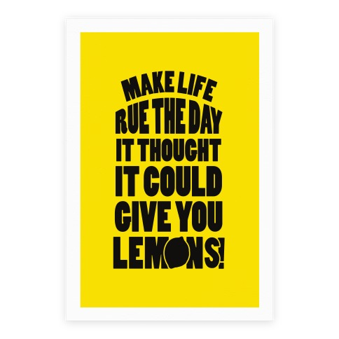 Make Life Rue The Day It Thought It Could Give You Lemons Poster