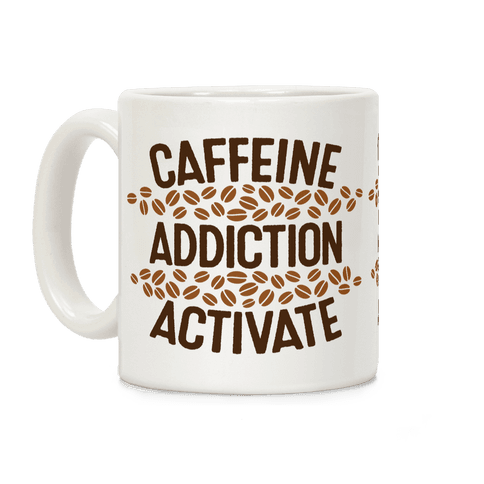 Caffeine Addiction Activate! Coffee Mug