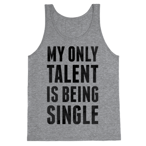 My Only Talent is Being Single Tank Top