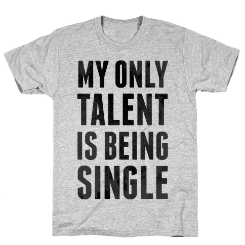 My Only Talent is Being Single Mens T-Shirt
