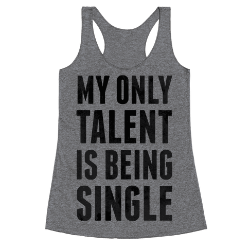 My Only Talent is Being Single Racerback Tank Top