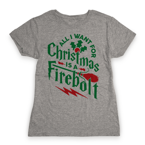 All I Want For Christmas Is A Firebolt Womens T-Shirt