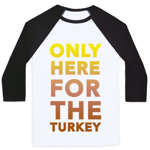 ONLY HERE FOR THE TURKEY (TANK) Baseball Tee
