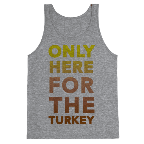 ONLY HERE FOR THE TURKEY (TANK) Tank Top