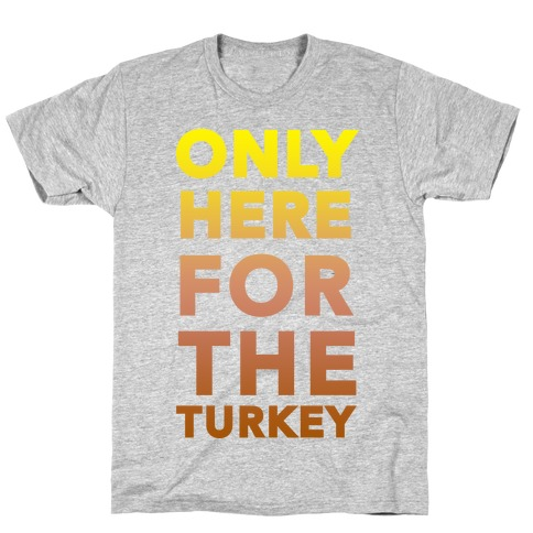 ONLY HERE FOR THE TURKEY (TANK) T-Shirt