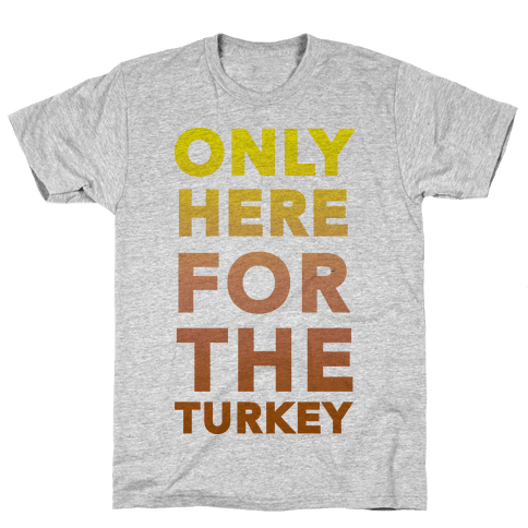 ONLY HERE FOR THE TURKEY (TANK) Mens T-Shirt