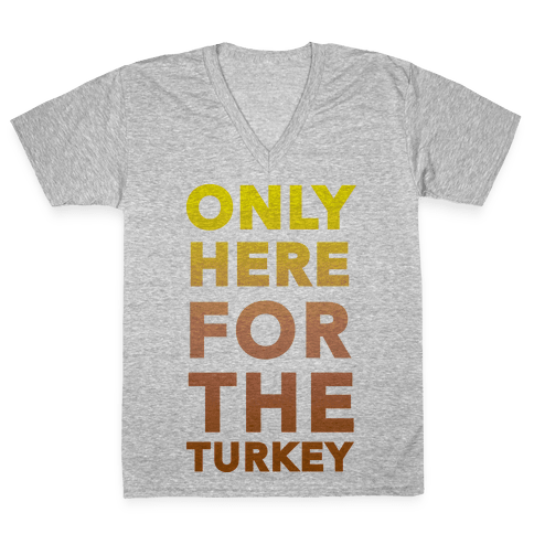 ONLY HERE FOR THE TURKEY (TANK) V-Neck Tee Shirt