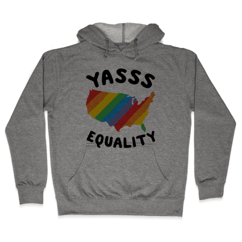 Yasss Equality Hooded Sweatshirt