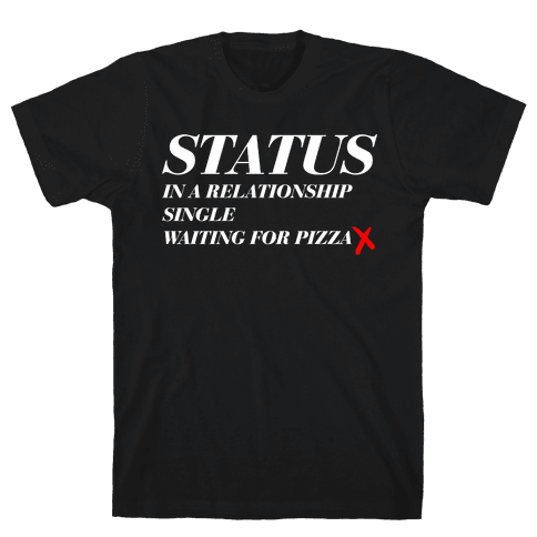 Pizza Status Mens T-Shirt
