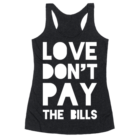 Love Don't Pay the Bills Racerback Tank Top