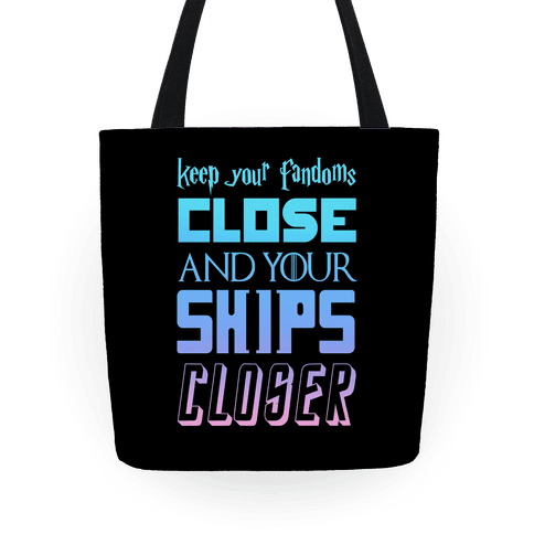 Keep Fandoms Close And Your Ships Closer Tote