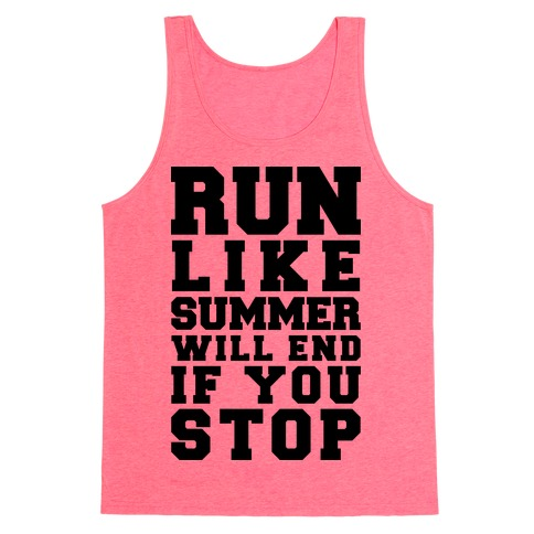 Run Like Summer Will End If You Stop Tank Top