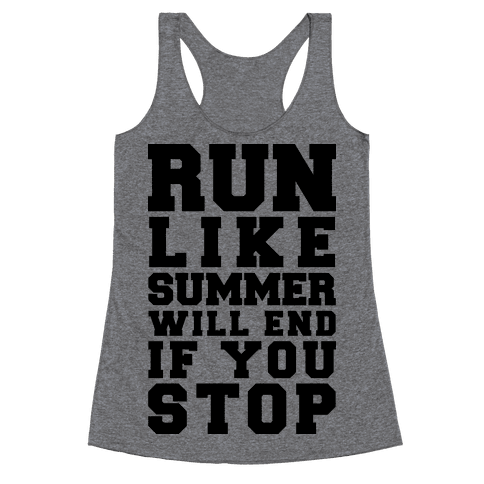Run Like Summer Will End If You Stop Racerback Tank Top