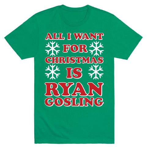 All I Want for Christmas is Ryan Gosling Mens T-Shirt