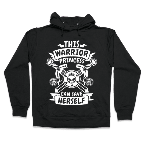 This Warrior Princess Can Save Herself Hooded Sweatshirt
