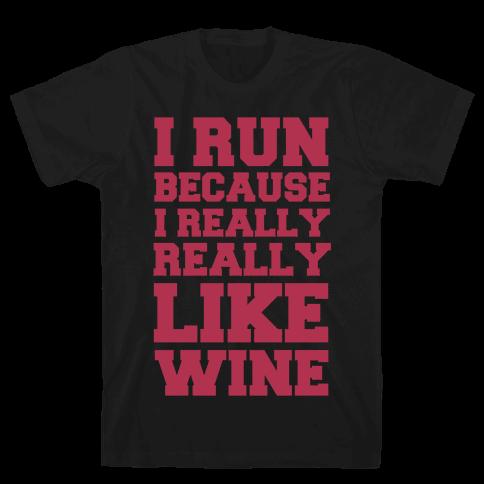 I Like to Run Because I Really Really Like Wine Mens T-Shirt