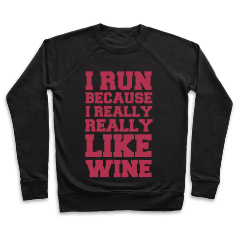 I Like to Run Because I Really Really Like Wine Pullover