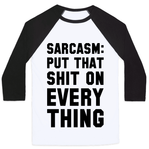 Sarcasm: Put That Shit On Everything Baseball Tee