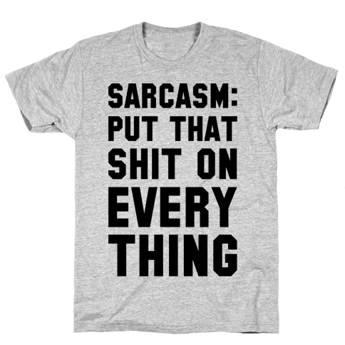Sarcasm: Put That Shit On Everything Mens T-Shirt