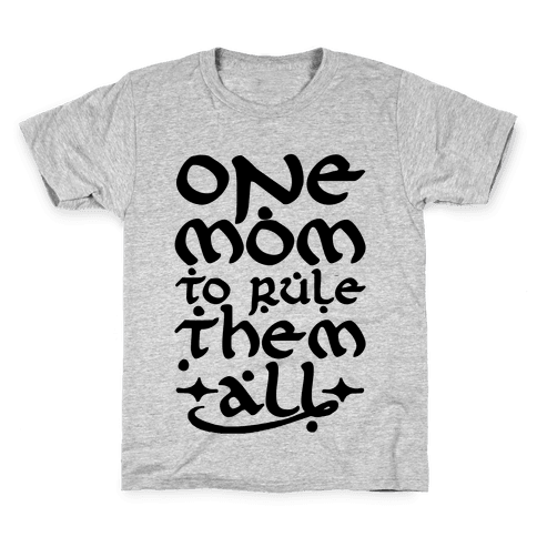 One Mom To Rule Them All Kids T-Shirt