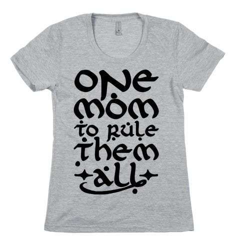 One Mom To Rule Them All Womens T-Shirt