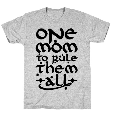 One Mom To Rule Them All T-Shirt