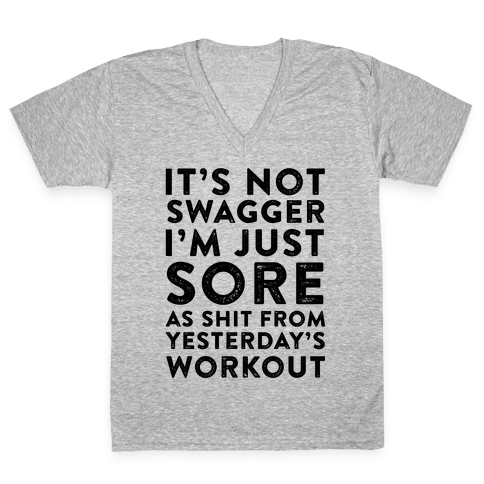 It's Not Swagger I'm Just Sore As Shit V-Neck Tee Shirt