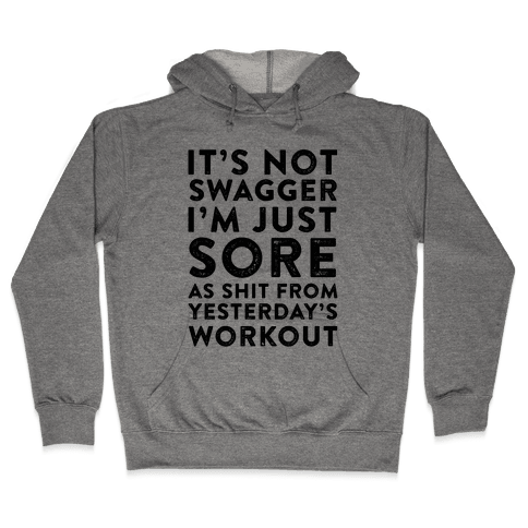 It's Not Swagger I'm Just Sore As Shit Hooded Sweatshirt