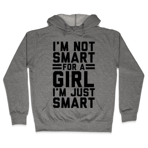 I'm Not Smart For A Girl Hooded Sweatshirt