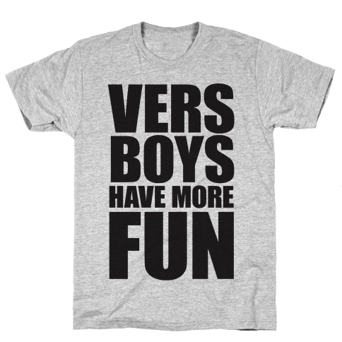 Vers Boys Have More Fun Mens T-Shirt