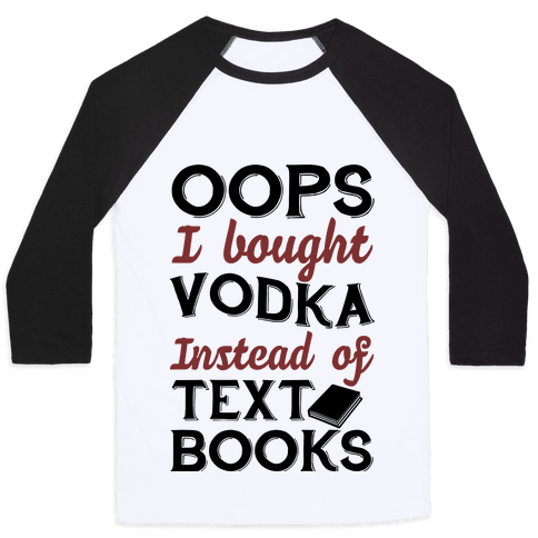 Oops! I Bought Vodka Instead Of Text Books Baseball Tee