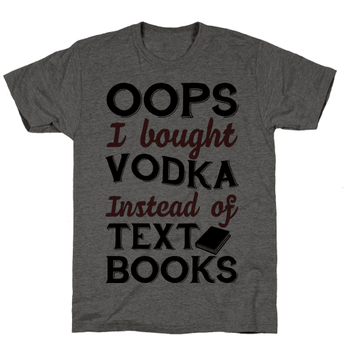 Oops! I Bought Vodka Instead Of Text Books Mens T-Shirt
