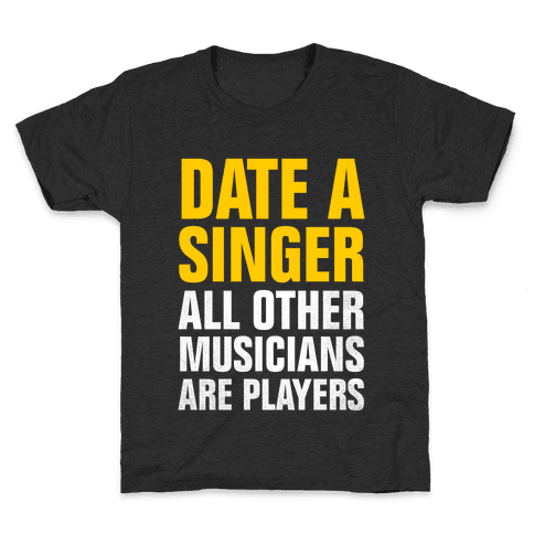 Date A Singer (All Other Musicians Are Players) Kids T-Shirt