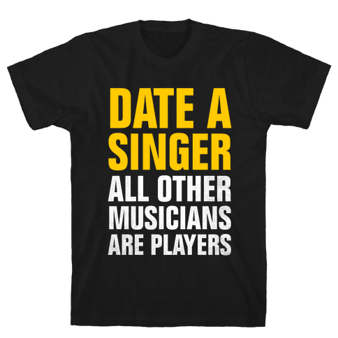 Date A Singer (All Other Musicians Are Players) Mens T-Shirt