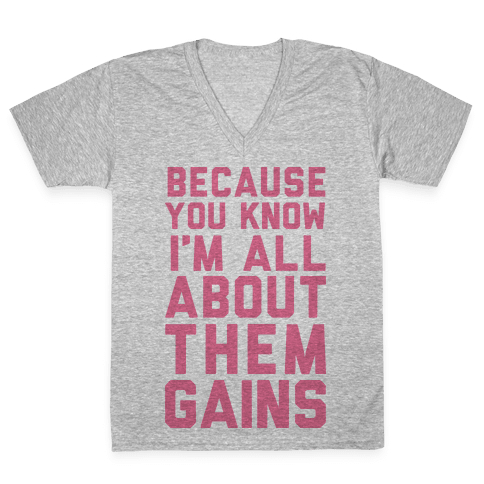 I'm All About Them Gains V-Neck Tee Shirt