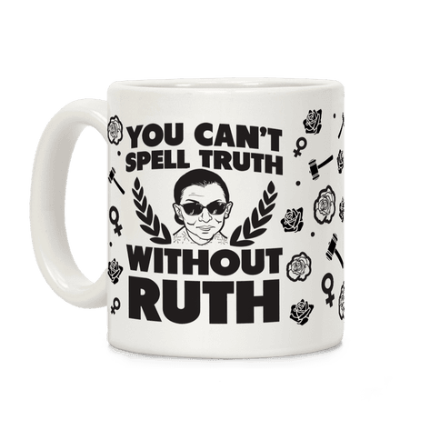 You Can't Spell Truth Without Ruth Coffee Mug