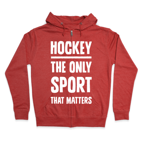 Hockey The Only Sport That Matters Zip Hoodie