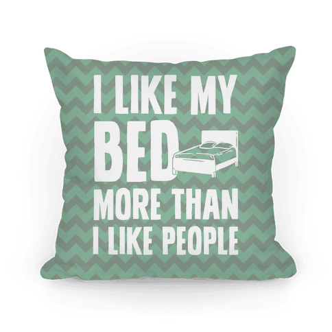I Like My Bed More Than I Like People Pillow